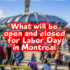 What will be open and closed in Montreal on labour day?